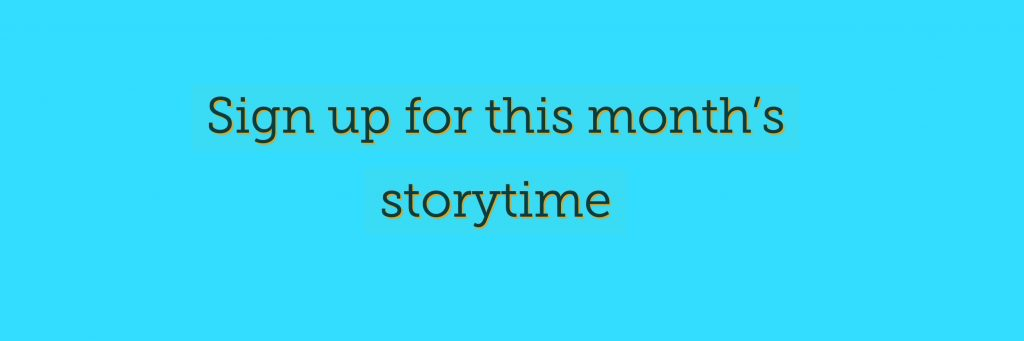 Sign up for this month's storytime