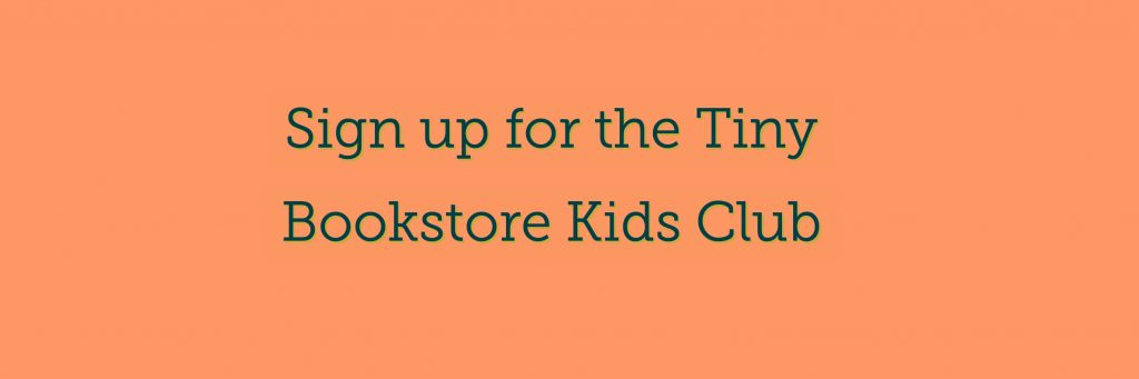Sign up for the Tiny Bookstore Kids Club
